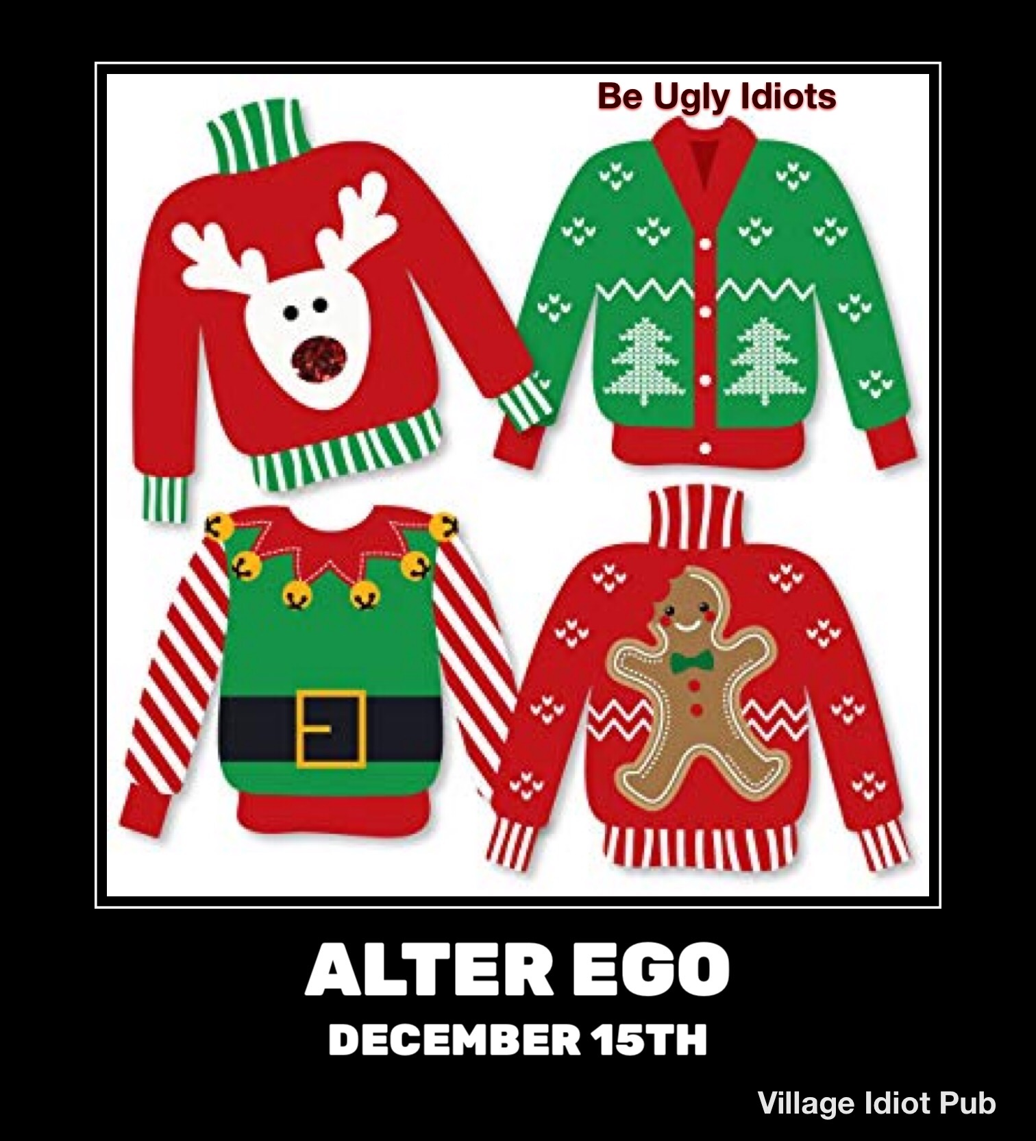 Be Ugly Idiots with Alter Ego on December 15 at Village Idiot Pub